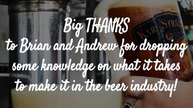 Big Thanks to Brain and Andrew for dropping some knowledge on what it takes to make it in the beer industry!