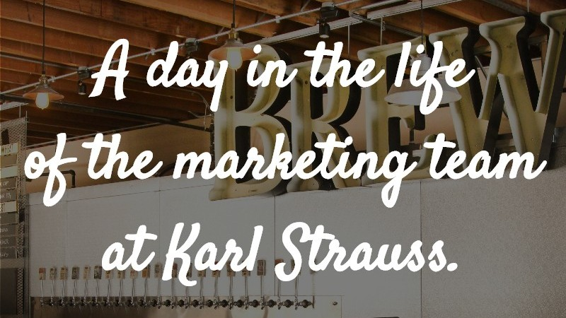 A day in the life of the marketing team at Karl Strauss